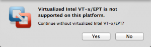 Virtualized Intel VPT-X/EPT is not supported on this platform.